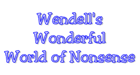 Wendell's Wonderfull World of Nonsense